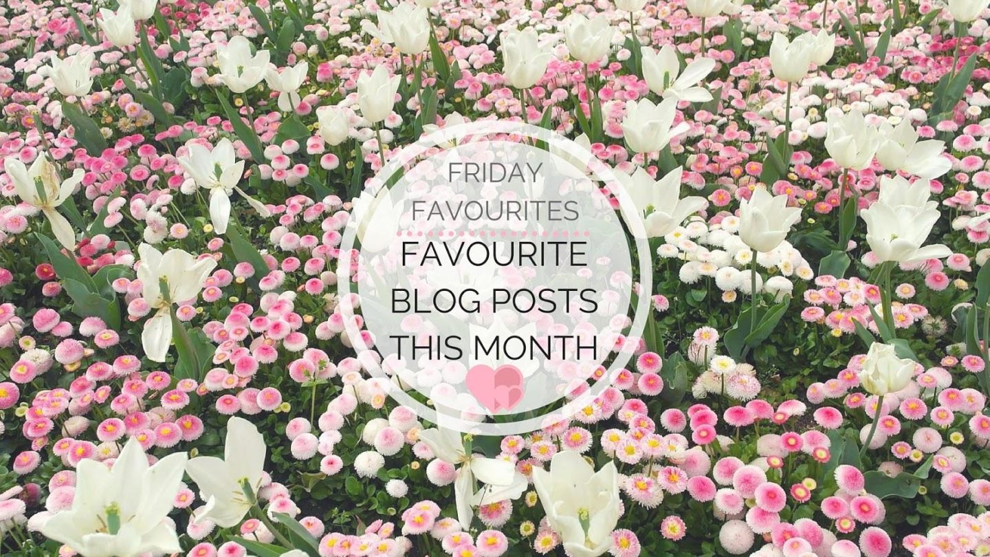 Favourite Blog Posts In May || Friday Favourites