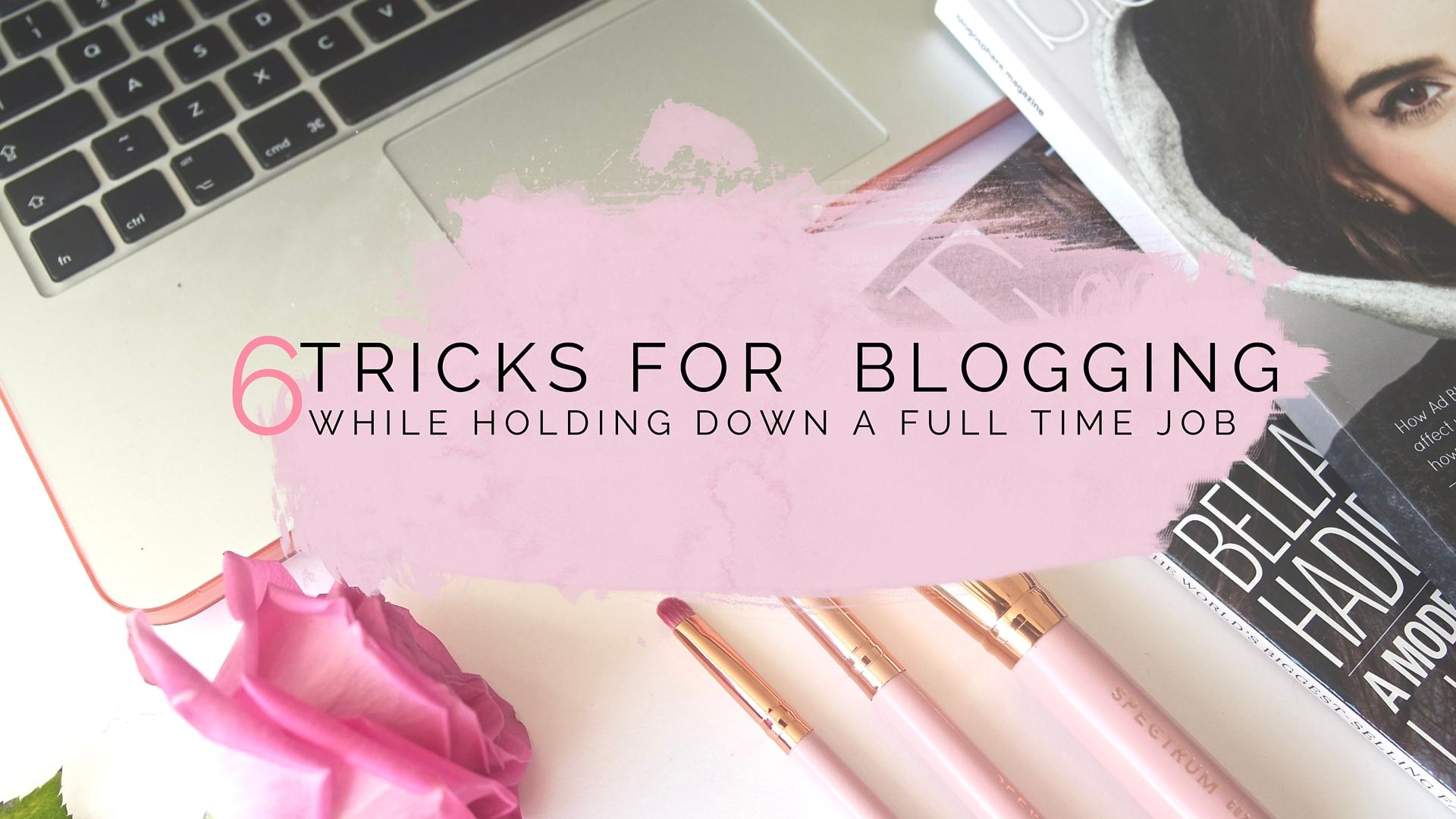 6 Tricks For Managing To Blog With A Full Time Job
