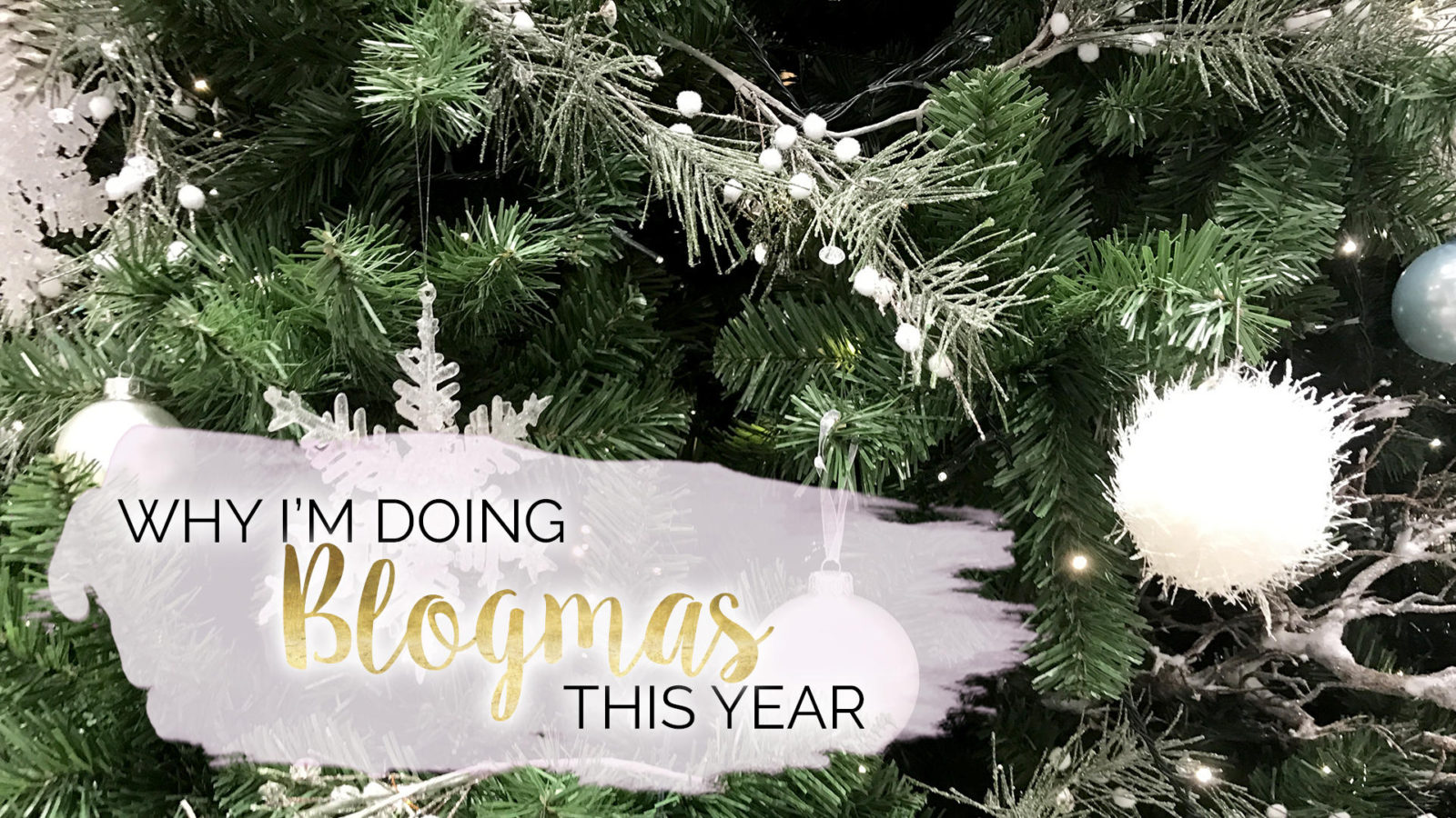 Why I'm Doing Blogmas This Year || Blogging