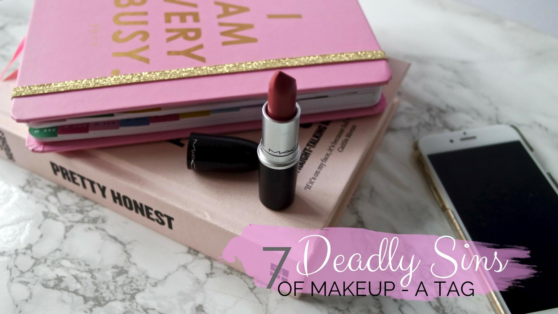 7 Deadly Sins Of Makeup Tag || Beauty
