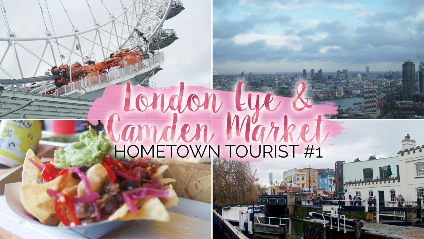 Hometown Tourist – #1 – London Eye & Camden || Travel