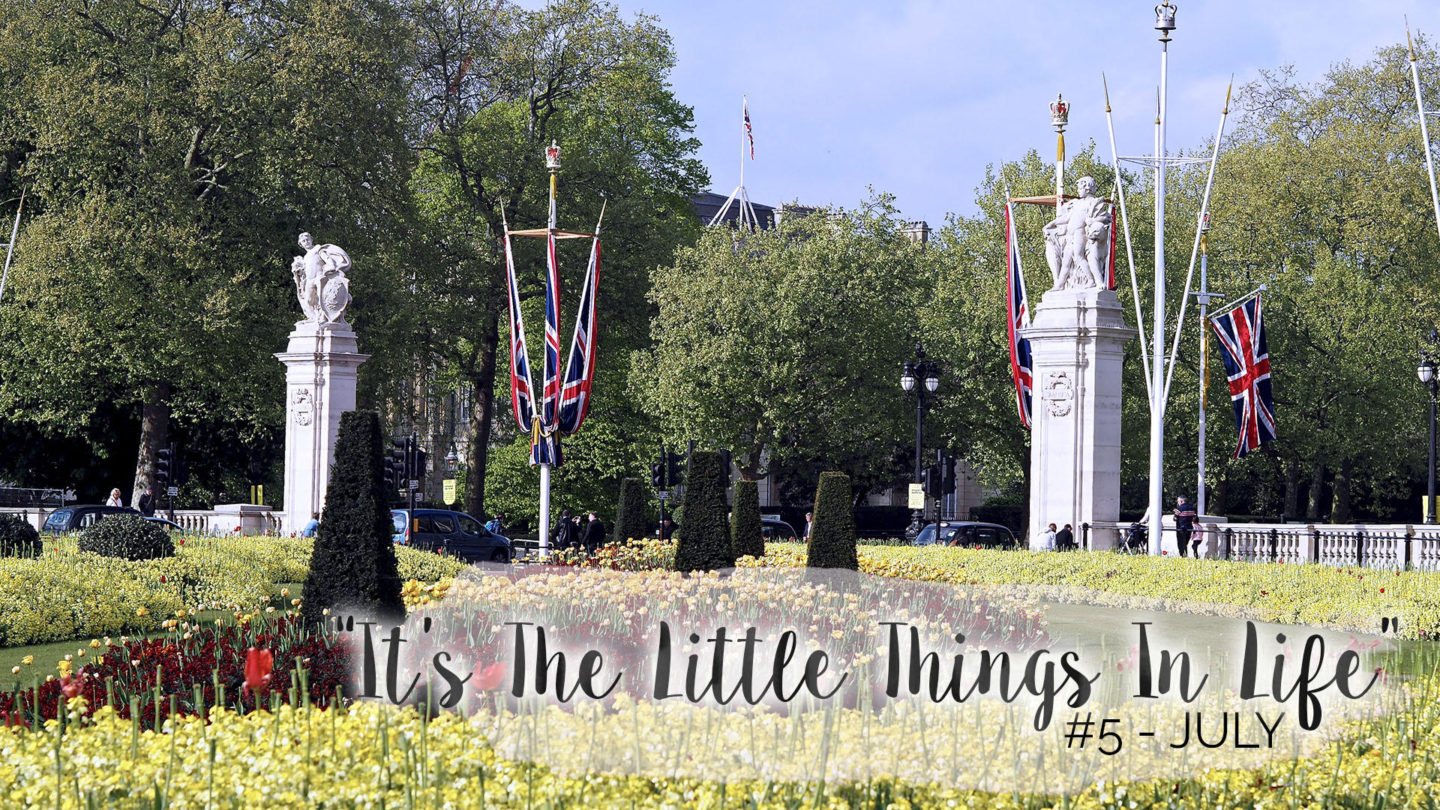 """It's The Little Things In Life"" – 5 – July 