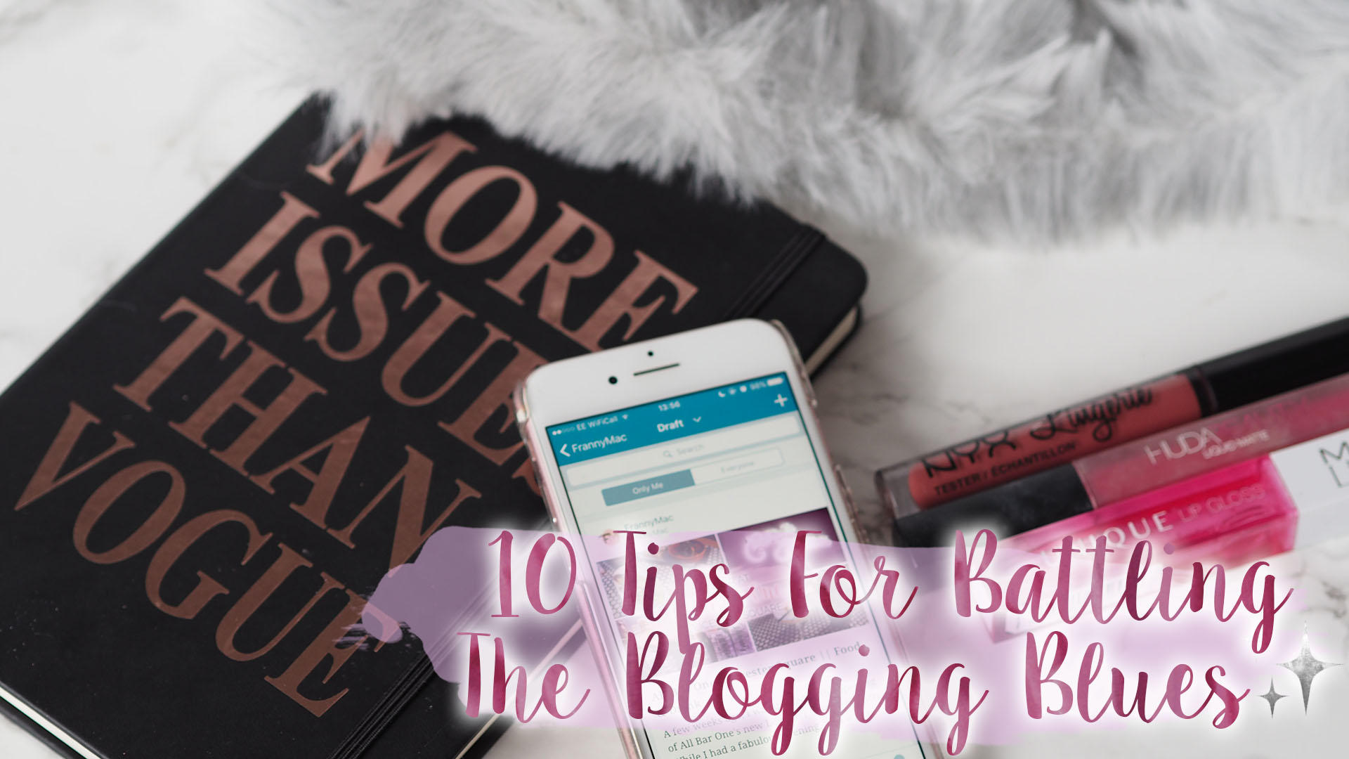 10 Tips To Help You Battle The Blogging Blues || Blogging