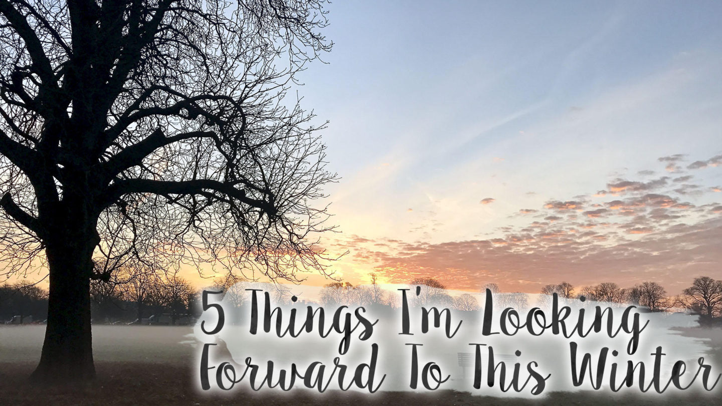 5 Things I'm Looking Forward To This Winter || Life Lately