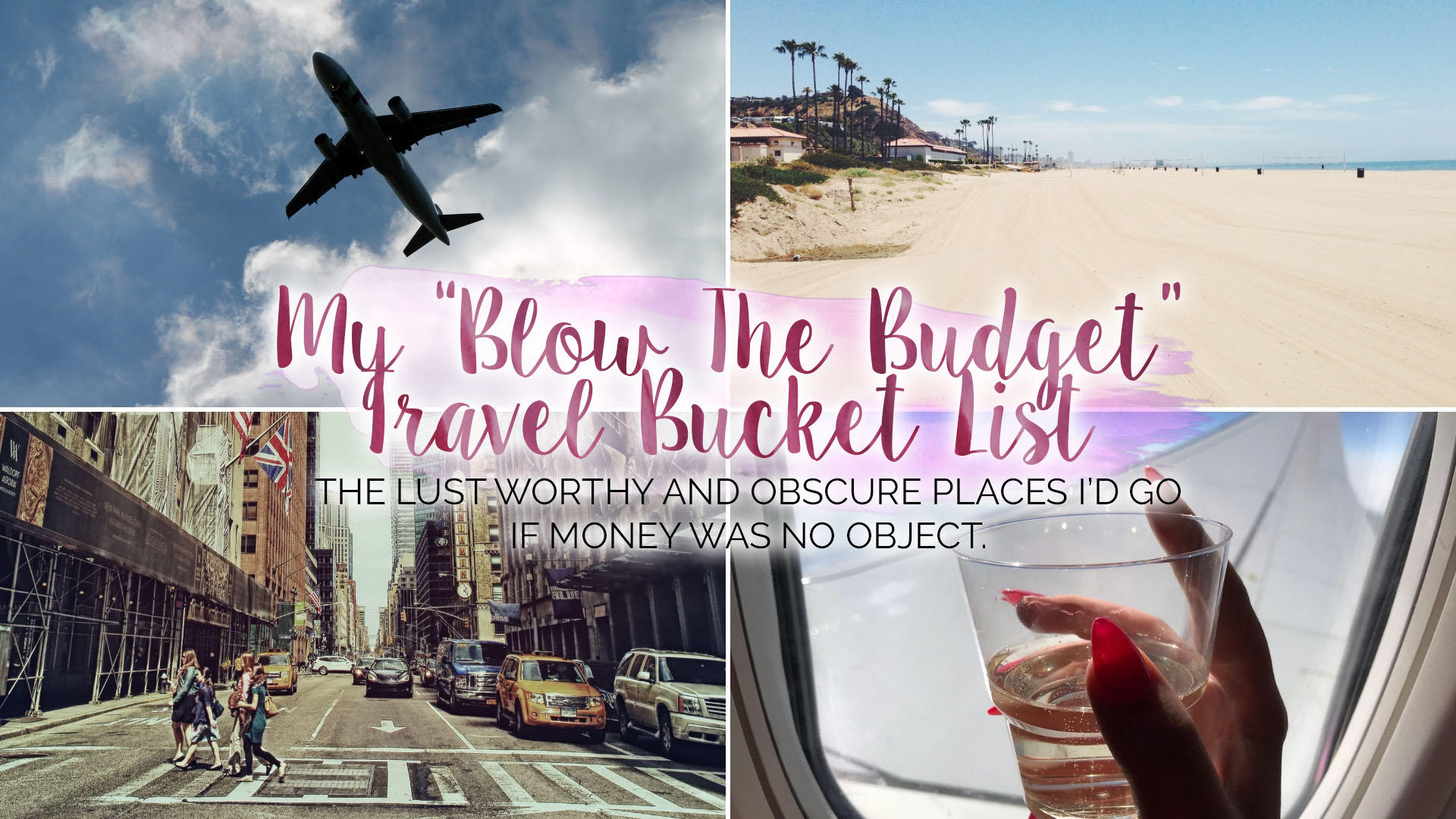 "My ""Blow The Budget"" 2019 Travel Bucket List 